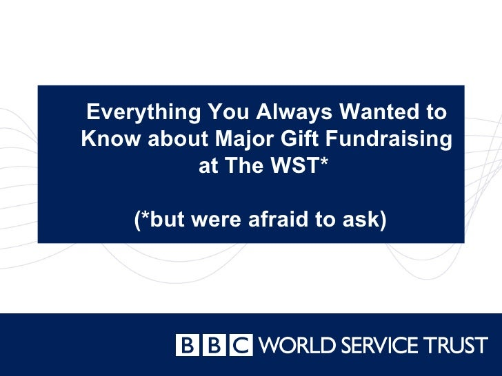 Everything You Always Wanted to Know about Major Gift Fundraising at The WST*  (*but were afraid to ask)