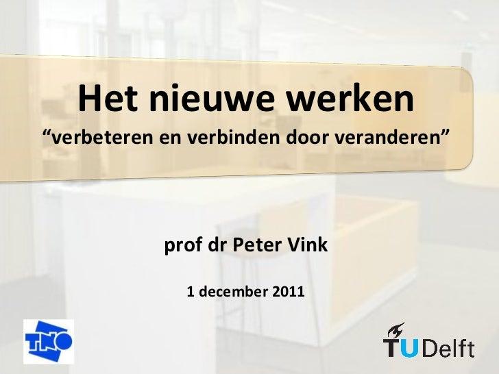 """Het nieuwe werken """"verbeteren en verbinden door veranderen"""" prof dr Peter Vink 1 december 2011"""
