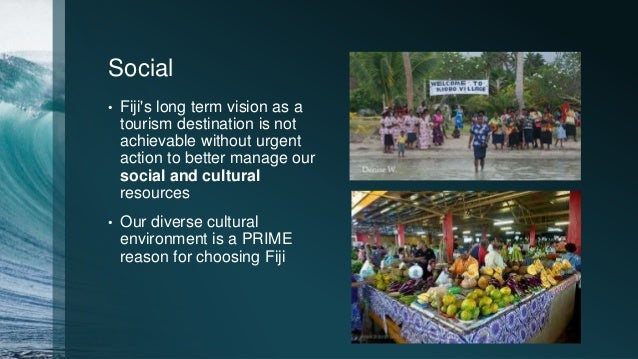 Social • Fiji's long term vision as a tourism destination is not achievable without urgent action to better manage our soc...