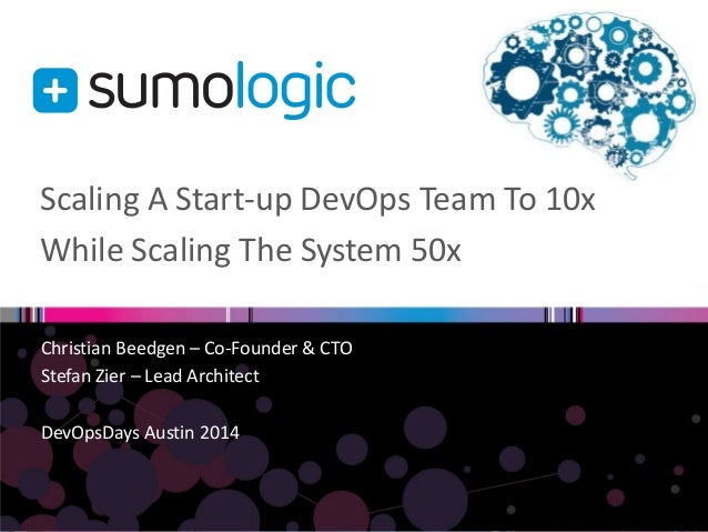 Scaling A Start-up DevOps Team To 10x While Scaling The System 50x Christian Beedgen – Co-Founder & CTO Stefan Zier – Lead...