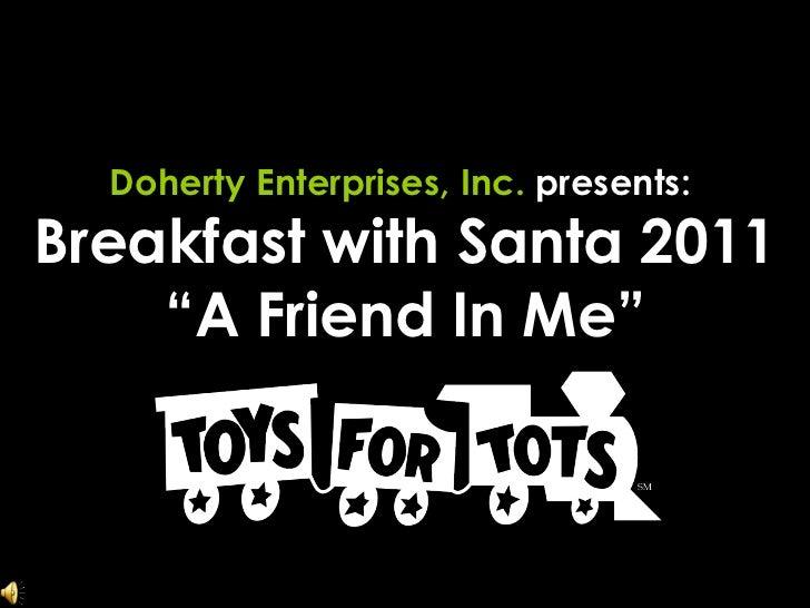 "Doherty Enterprises, Inc.  presents:  Breakfast with Santa 2011 ""A Friend In Me"""