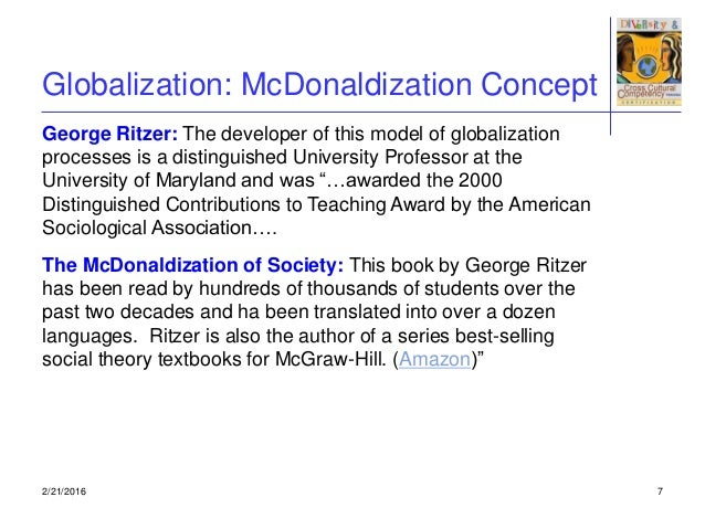 george ritzer the mcdonaldization of society Mcdonaldization is a term developed by sociologist george ritzer in his book  the mcdonaldization of society (1993) for ritzer mcdonaldization becomes.