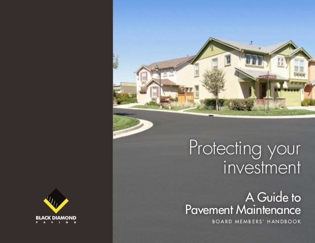 Black Diamond Paving | Guide to Pavement Maintenance v1.0 1 Protecting your investment A Guide to Pavement Maintenance B o...