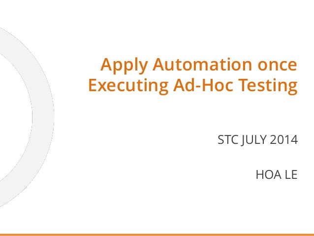 STC JULY 2014 HOA LE Apply Automation once Executing Ad-Hoc Testing