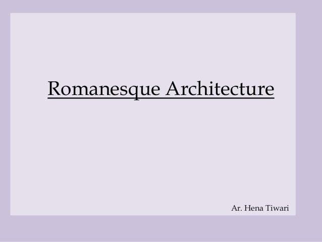 Romanesque Architecture Ar. Hena Tiwari