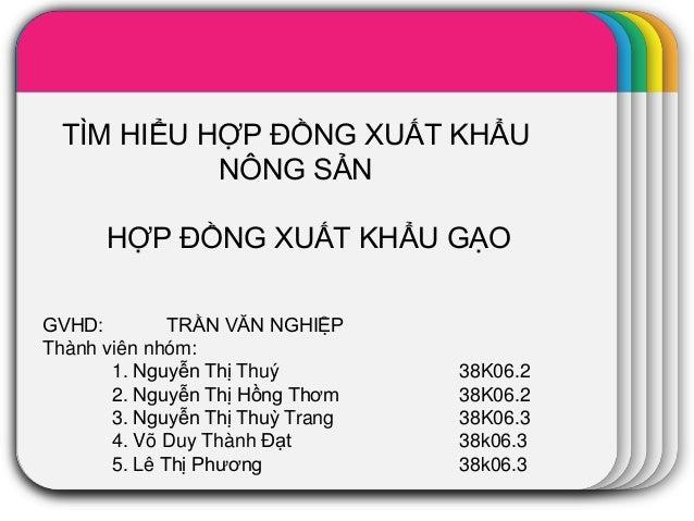 TÌM HIỂU HỢP ĐỒNG XUẤT KHẨU NÔNG SẢN GVHD: TRẦN VĂN NGHIỆP Thành viên nhóm: 1. Nguyễn Thị Thuý 38K06.2 2. Nguyễn Thị Hồng ...