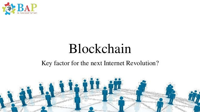 Blockchain Key factor for the next Internet Revolution? 1