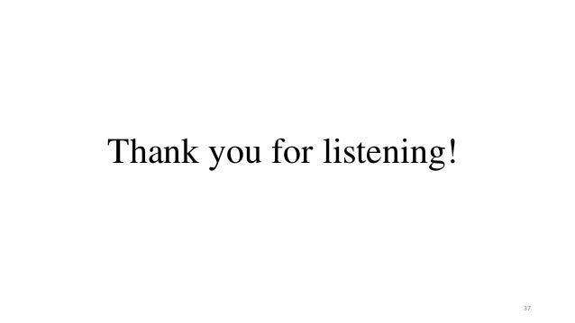 Thank you for listening! 37