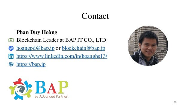 Contact Phan Duy Hoàng Blockchain Leader at BAP IT CO., LTD hoangpd@bap.jp or blockchain@bap.jp https://www.linkedin.com/i...