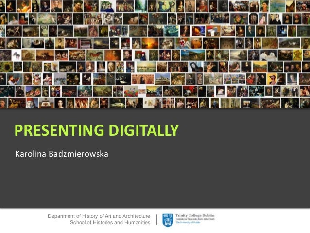 Department of History of Art and Architecture School of Histories and Humanities Karolina Badzmierowska PRESENTING DIGITAL...