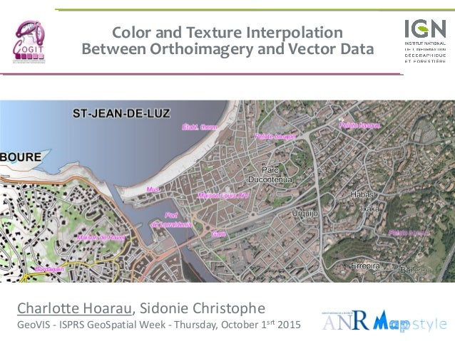 Color and Texture Interpolation Between Orthoimagery and Vector Data Charlotte Hoarau, Sidonie Christophe GeoVIS - ISPRS G...