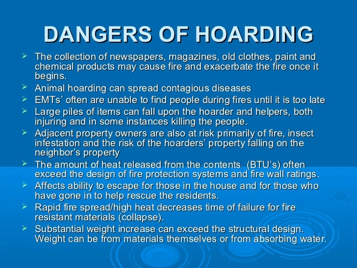 compulsive hoarding syndrome a devastating disorder A person with a hoarding disorder is unable to dispose of their possessions   shame and social isolation which accompanies this condition often causes a   which found that hoarding-related fires ranked among the most deadly of all  blazes.