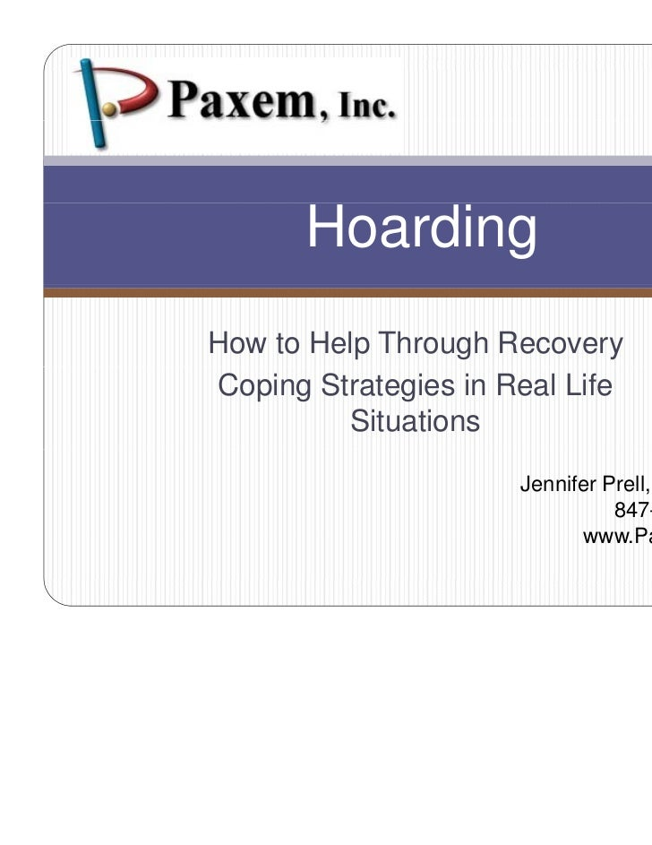 HoardingHow to Help Through RecoveryCoping Strategies in Real Life         Situations                      Jennifer Prell,...