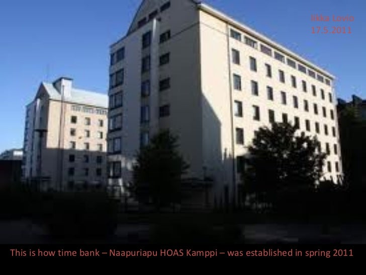 This is how time bank – Naapuriapu HOAS Kamppi – was established in spring 2011  Iikka Lovio 17.5.2011