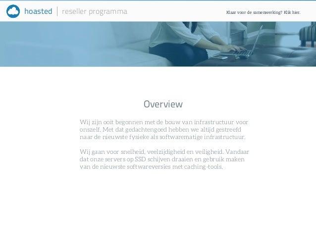hoasted reseller programma  Overview  Klaar voor de samenwerking? Klik hier.  Wij zijn ooit begonnen met de bouw van infra...