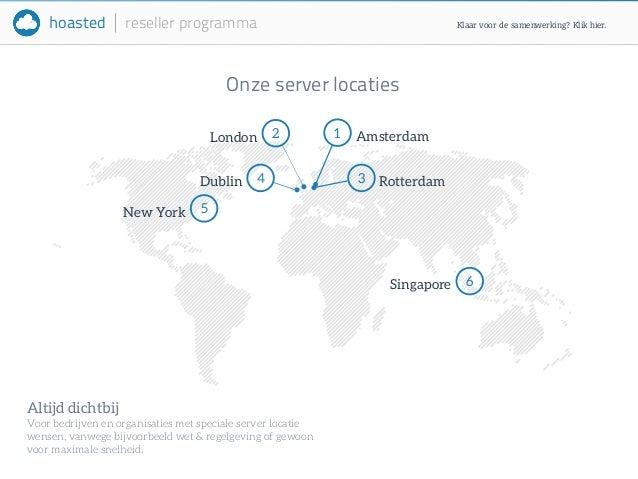 hoasted reseller programma  Onze server locaties  Altijd dichtbij  Voor bedrijven en organisaties met speciale server loca...