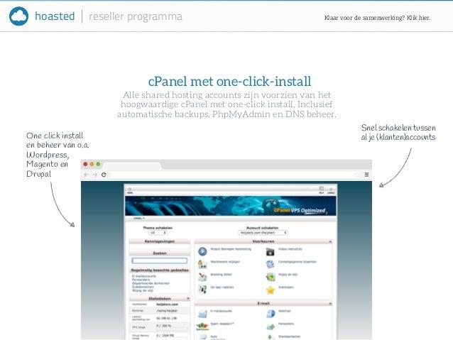 hoasted reseller programma  cPanel met one-click-install  Klaar voor de samenwerking? Klik hier.  Alle shared hosting acco...