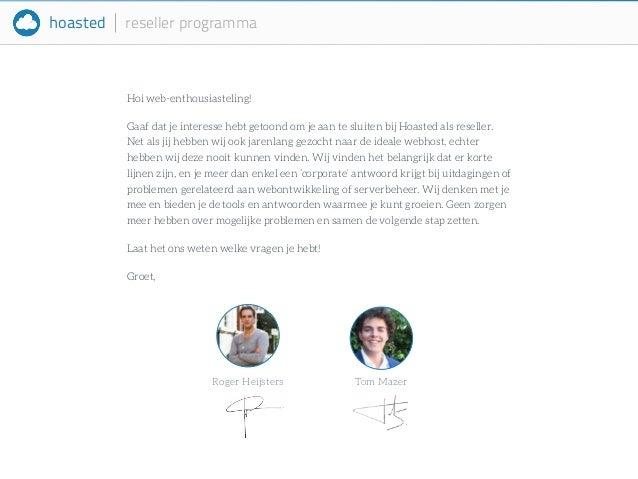 hoasted reseller programma  Hoi web-enthousiasteling!  Gaaf dat je interesse hebt getoond om je aan te sluiten bij Hoasted...