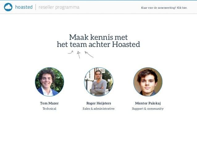 hoasted reseller programma  Maak kennis met  het team achter Hoasted  Tom Mazer  Technical  Mentor Palokaj  Support & comm...
