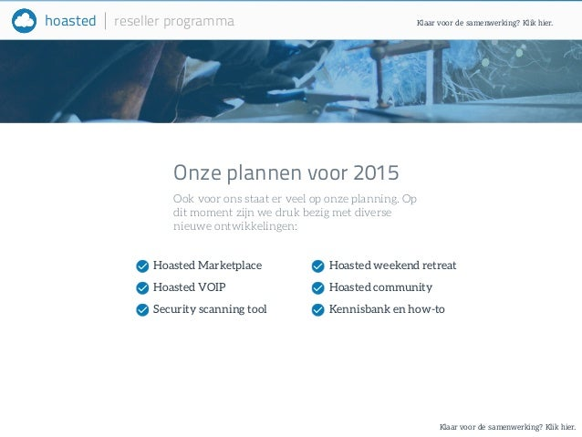 hoasted reseller programma  Klaar voor de samenwerking? Klik hier.  Onze plannen voor 2015  Ook voor ons staat er veel op ...