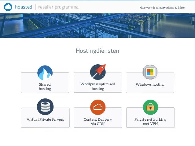 hoasted reseller programma  Shared  hosting  Virtual Private Servers Content Delivery  via CDN  Private networking  met VP...