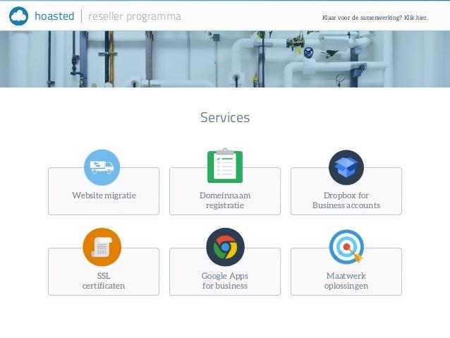 hoasted reseller programma  Website migratie Domeinnaam  registratie  SSL  certificaten  Google Apps  for business  Klaar ...