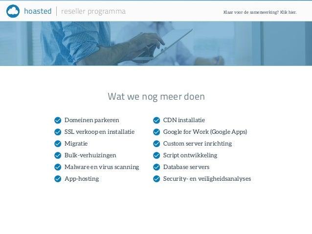 hoasted reseller programma  Wat we nog meer doen  Domeinen parkeren  SSL verkoop en installatie  Migratie  Bulk-verhuizing...