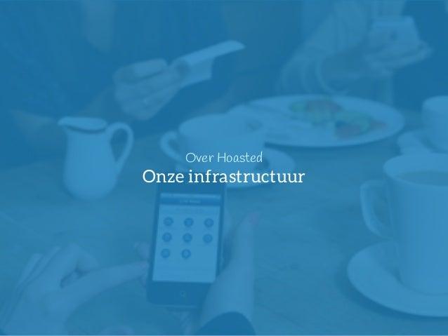 9  Over Hoasted  Onze infrastructuur