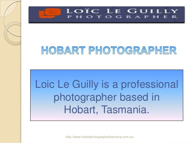 Loic Le Guilly is a professional photographer based in Hobart, Tasmania. http://www.hobartphotographertasmania.com.au/