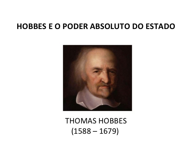 HOBBES E O PODER ABSOLUTO DO ESTADO          THOMAS HOBBES           (1588 – 1679)