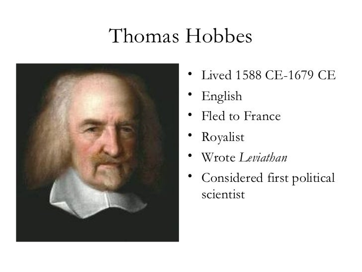 Thomas Hobbes <ul><li>Lived 1588 CE-1679 CE  </li></ul><ul><li>English </li></ul><ul><li>Fled to France </li></ul><ul><li>...