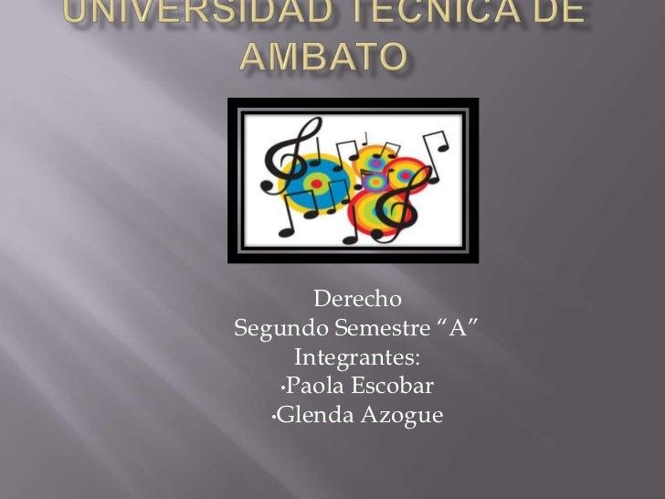 """DerechoSegundo Semestre """"A""""      Integrantes:    •Paola Escobar   •Glenda Azogue"""