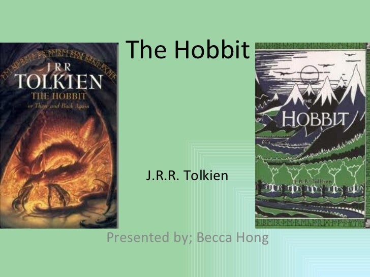 The Hobbit J.R.R. Tolkien Presented by; Becca Hong