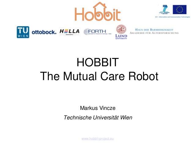 HOBBIT The Mutual Care Robot Markus Vincze Technische Universität Wien www.hobbit-project.eu