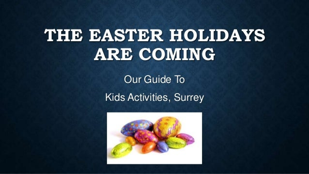 THE EASTER HOLIDAYS ARE COMING Our Guide To Kids Activities, Surrey