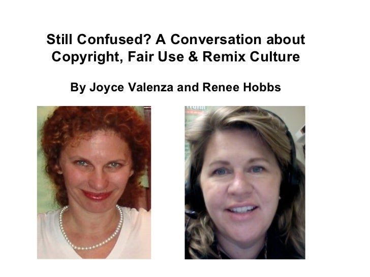 Still Confused? A Conversation about Copyright, Fair Use & Remix Culture By Joyce Valenza and Renee Hobbs