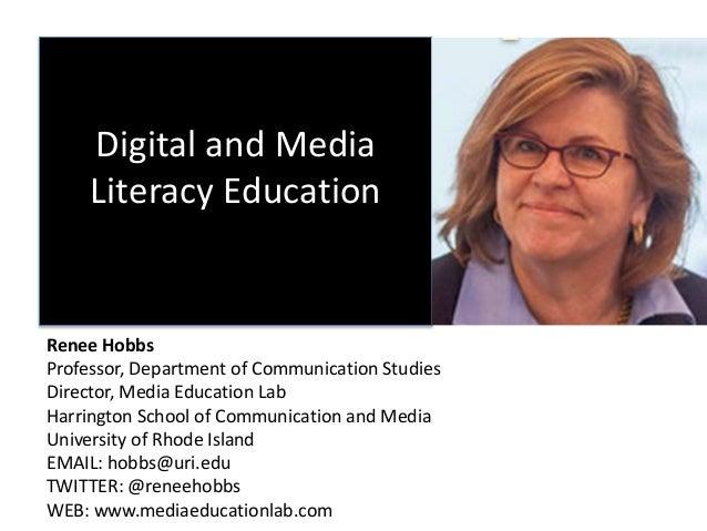 Digital and Media Literacy Education Renee Hobbs Professor, Department of Communication Studies Director, Media Education ...