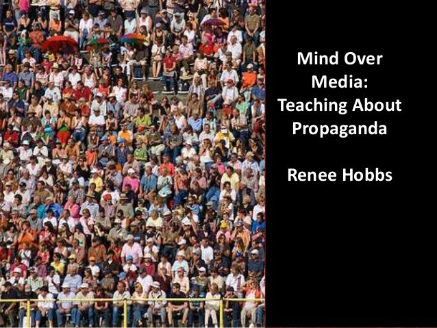 Mind Over Media: Teaching About Propaganda Renee Hobbs