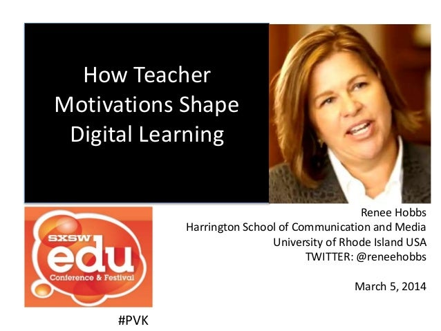 How Teacher Motivations Shape Digital Learning Renee Hobbs Harrington School of Communication and Media University of Rhod...