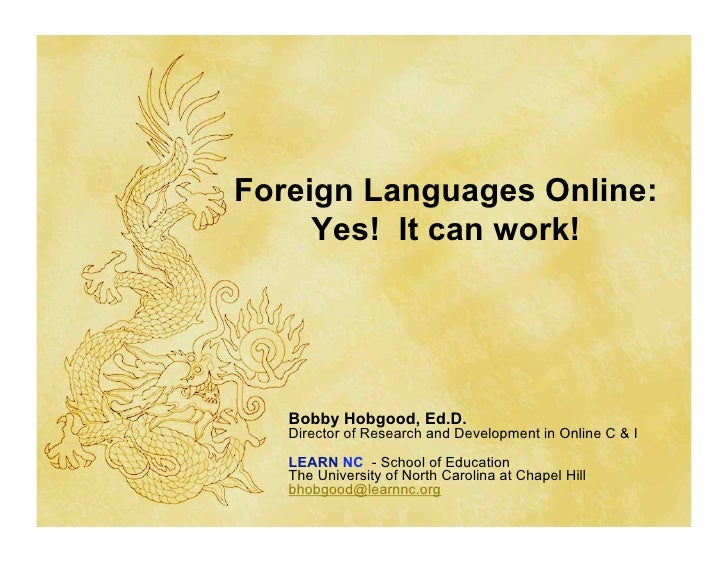 Foreign Languages Online:      Yes! It can work!        Bobby Hobgood, Ed.D.    Director of Research and Development in On...