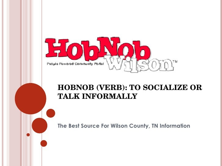 HOBNOB (VERB): TO SOCIALIZE OR TALK INFORMALLY The Best Source For Wilson County, TN Information