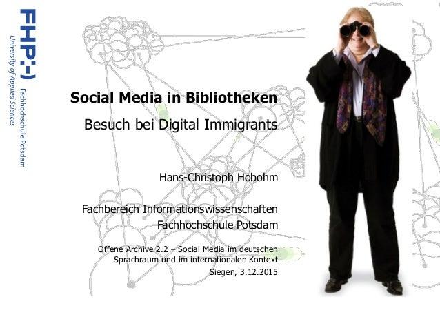Social Media in Bibliotheken Besuch bei Digital Immigrants  Hans-Christoph Hobohm Fachbereich Informationswissenschaften...