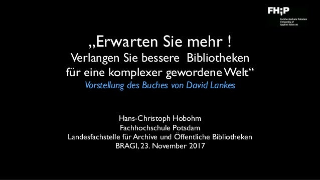 """""""Erwarten Sie mehr !  Verlangen Sie bessere Bibliotheken für eine komplexer gewordene Welt"""" Vorstellung des Buches von Da..."""