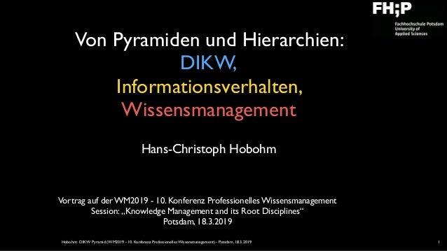Hobohm: DIKW Pyramid (WM2019 - 10. Konferenz Professionelles Wissensmanagement) - Potsdam, 18.3.2019 Von Pyramiden und Hie...