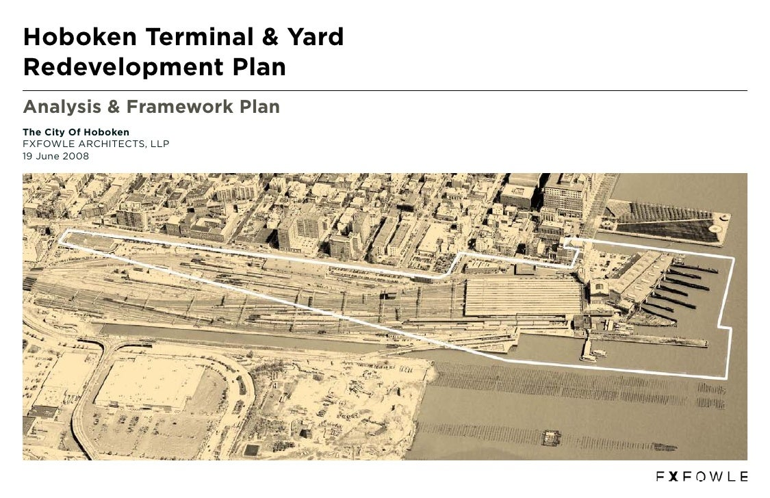 Hoboken Terminal & Yard Redevelopment Plan Analysis & Framework Plan The City Of Hoboken FXFOWLE ARCHITECTS, LLP 19 June 2...
