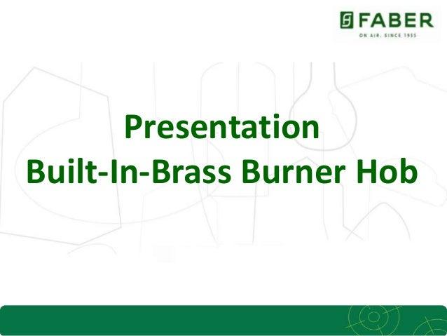 1 Presentation Built-In-Brass Burner Hob