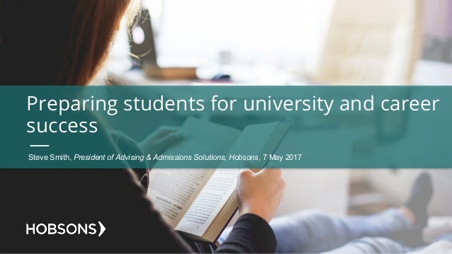 Preparing students for university and career success Steve Smith, President of Advising & Admissions Solutions, Ho...