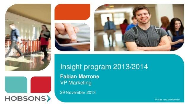 Insight program 2013/2014 Fabian Marrone VP Marketing 29 November 2013 Private and confidential.
