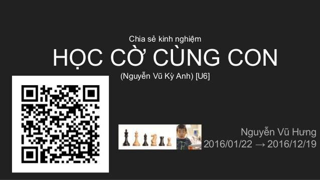 Chia sẻ kinh nghiệm HỌC CỜ CÙNG CON (Nguyễn Vũ Kỳ Anh) [U6] Nguyễn Vũ Hưng 2016/01/22 → 2016/12/19