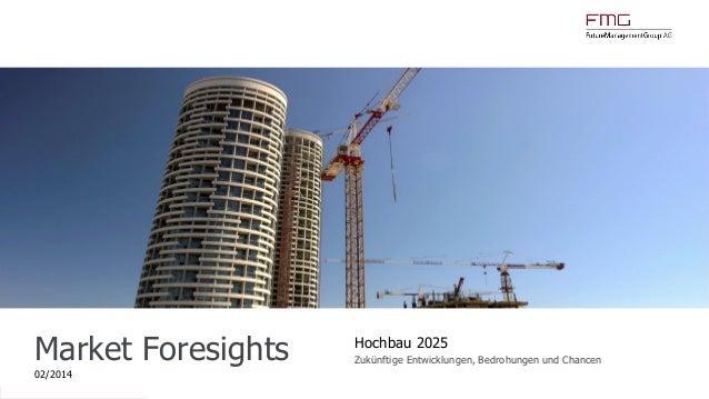 www.FutureManagementGroup.com Market Foresights 02/2014 Hochbau 2025 Zukünftige Entwicklungen, Bedrohungen und Chancen